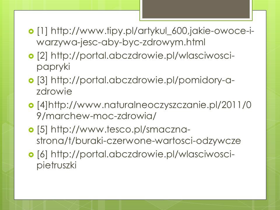 [1] http://www.tipy.pl/artykul_600,jakie-owoce-i-warzywa-jesc-aby-byc-zdrowym.html